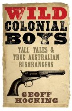 Wild Colonial Boys Tall Tales And True Australian Bushrangers