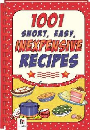 1001 Short, Easy, Inexpensive Recipes by Various