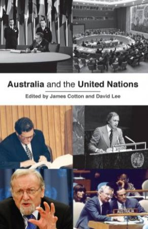 Australia and the United Nations by James Cotton & David Lee