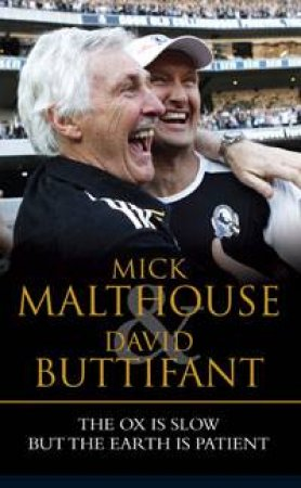 The Ox is Slow but the Earth is Patient by Mick Malthouse & David Buttifant