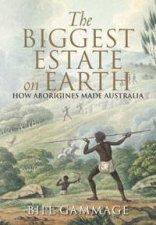The Biggest Estate on Earth How Aborigines Made Australia