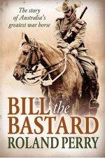 Bill the Bastard The story of Australias greatest war horse