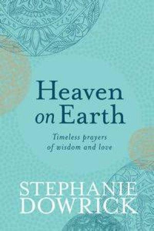 Heaven on Earth by Stephanie Dowrick