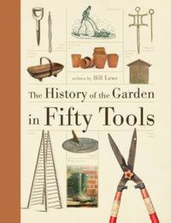 A History of the Garden in Fifty Tools by Bill Laws