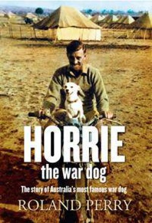 Horrie The War Dog by Roland Perry