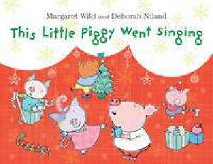 This Little Piggy Went Singing by Margaret Wild