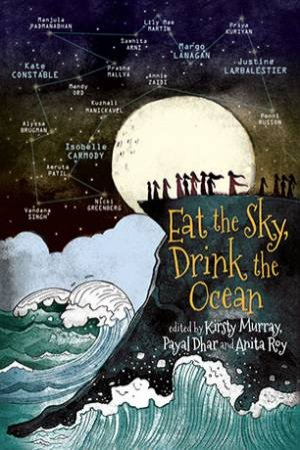 Eat the Sky, Drink the Ocean by Kirsty Murray & Payal Dhar & Anita Roy