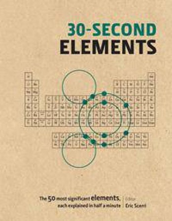 30-Second Elements: The 50 Most Significant Chemical Elements, Each Explained In Half A Minute by Various