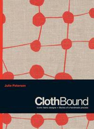 Clothbound: the Making of 30 Timeless Fabric Designs