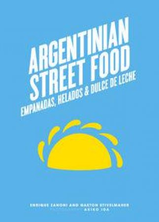 Argentinian Street Food by Enrique Zanoni & Gaston Stivelmaher