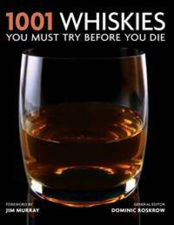 1001 Whiskies You Must Try Before You Die by Dominic Roskrow