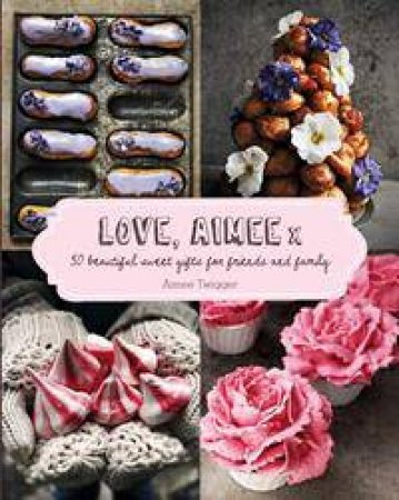 Love, Aimee x: 50 Beautiful Sweet Gifts For Friends And Family