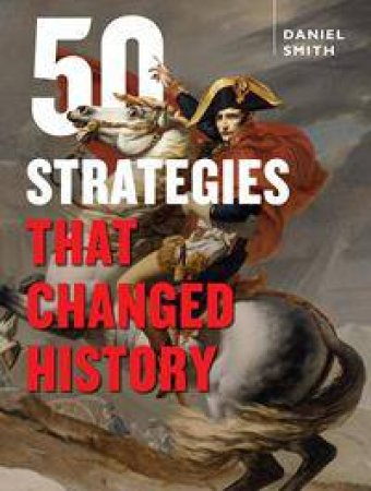 50 Strategies That Changed History by Daniel Smith