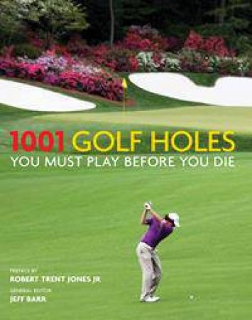 1001 Golf Holes You Must Play Before You Die by Jeff Barr