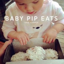 Baby Pip Eats by Amie Harper