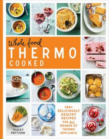 Whole Food Thermo Cooked by Tracey Pattison