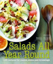 Salads All Year Round: 100 Recipes For Mains, Sides And Dressings by Makkie Mulder