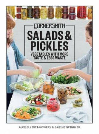 Cornersmith: Salads And Pickles by Alex Elliott-Howery & Sabine Spindler