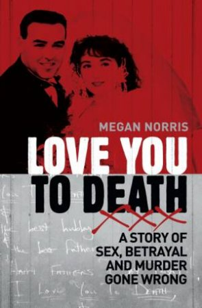 Love You to Death:  A Story of Sex, Betrayal and Murder Gone  Wrong