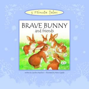 Three Minute Tales: Brave Bunny and Friends by Various