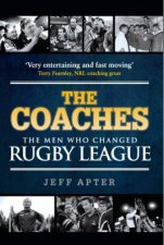 Coaches: The Men Who Changed Rugby League by Jeff Apter