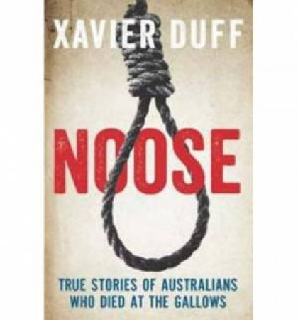 Noose: True Stories of Austalians who Died at the Gallows