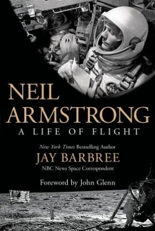 Neil Armstrong: A Life of Flight by Jay Barbree