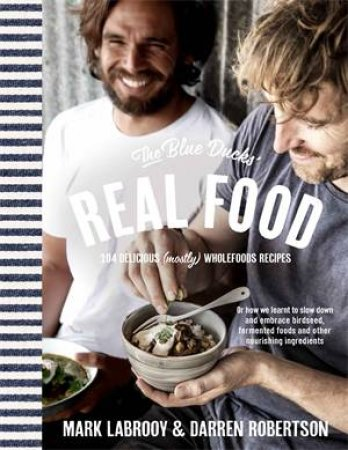 The Blue Ducks' Real Food by Darren Robertson & Mark LaBrooy