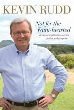 Not For The Faint-Hearted by Kevin Rudd