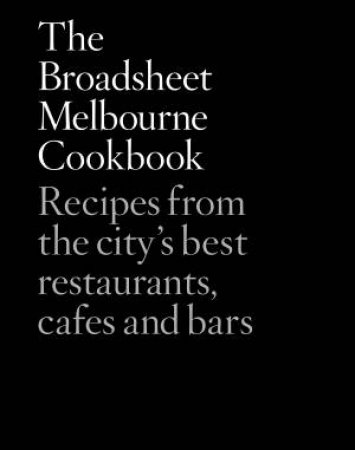 The Broadsheet Melbourne Cookbook by Various