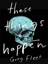 These Things Happen by Greg Fleet