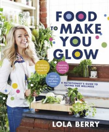 Food To Make You Glow by Lola Berry