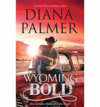 Wyoming Bold: Wyoming Bold/Diamond In The Rough by Diana Palmer
