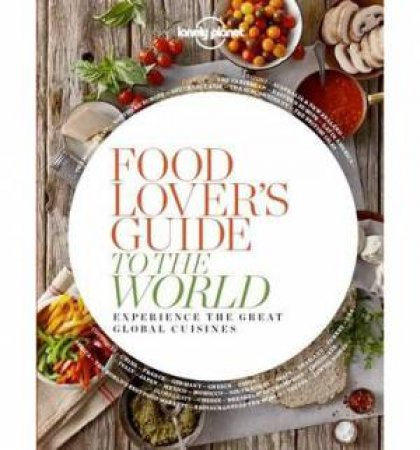 Lonely Planet: Food Lover's Guide to the World