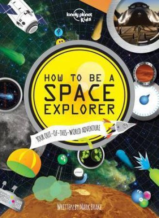 Lonely Planet: How to be a Space Explorer by Various