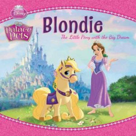 Palace Pets: Blondi the Little Pony With Big Dreams