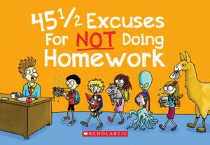 45 1/2 Excuses for Not Doing Homework by P Crumble