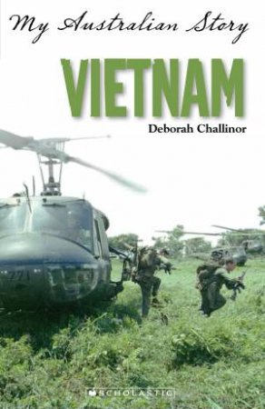 My Australian Story: Vietnam by Deborah Challinor