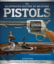 The Illustrated History Of Weapons Pistols
