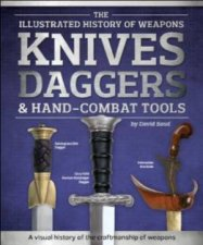 The Illustrated History Of Weapons Knives Daggers And HandCombat Tools