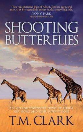 Shooting Butterflies by T.M. Clark