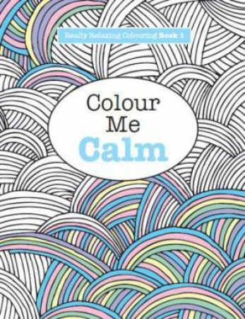 Really Relaxing Colouring Colour Me Calm