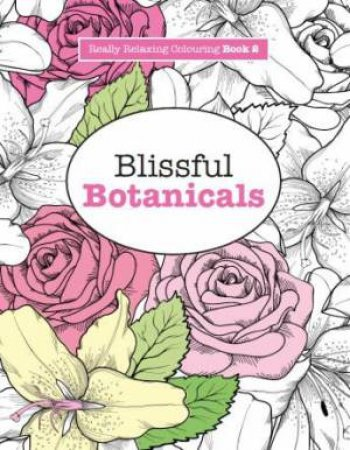Really Relaxing Colouring Blissful Botanicals By
