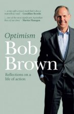 Optimism: Reflections on a Life on Action by Bob Brown