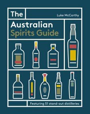 The Australian Spirits Guide by Luke McCarthy
