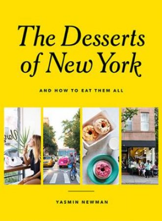 City Of Dreams: The Desserts Of New York And How To Eat Them All