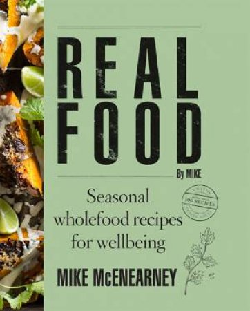 Real Food By Mike: Seasonal Wholefood Recipes For Wellbeing by Mike McEnearney