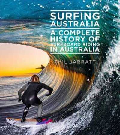 Surfing Australia: Complete History by Phil Jarratt