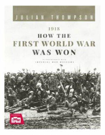 1918: How The First World War Was Won