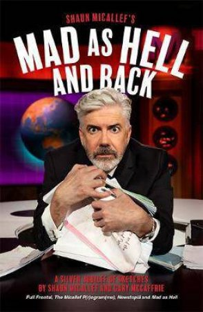 Mad As Hell And Back by Shaun Micallef & Shaun Micallef